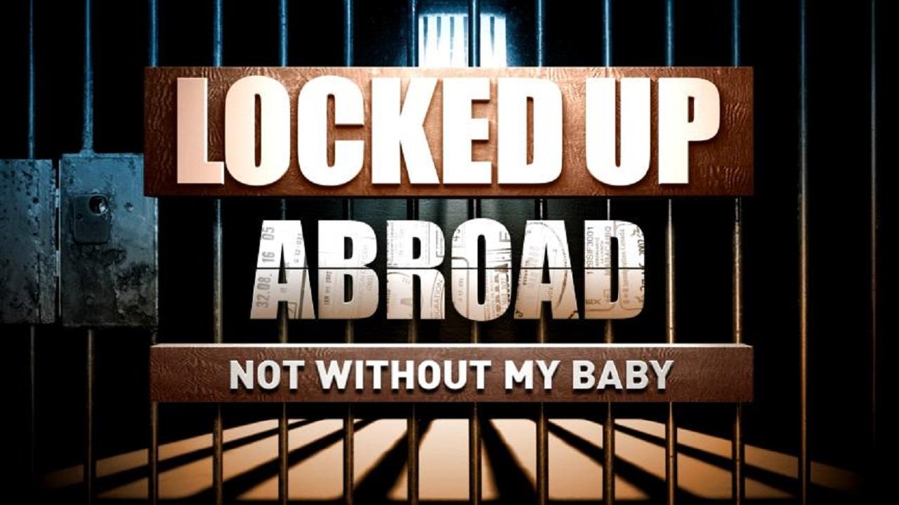 Locked Up Abroad: Not Without My Baby