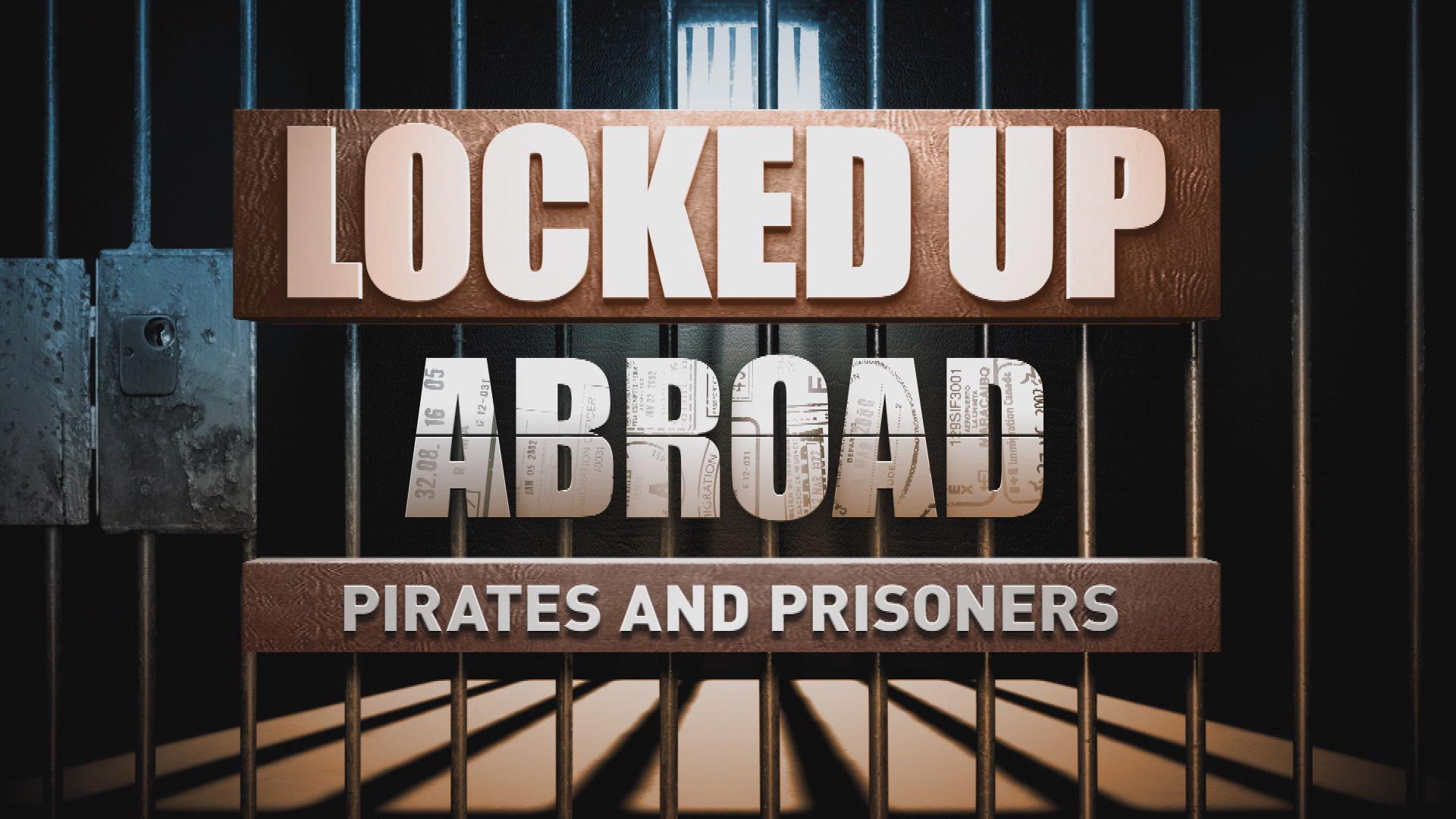 Locked Up Abroad: Pirates and Prisoners