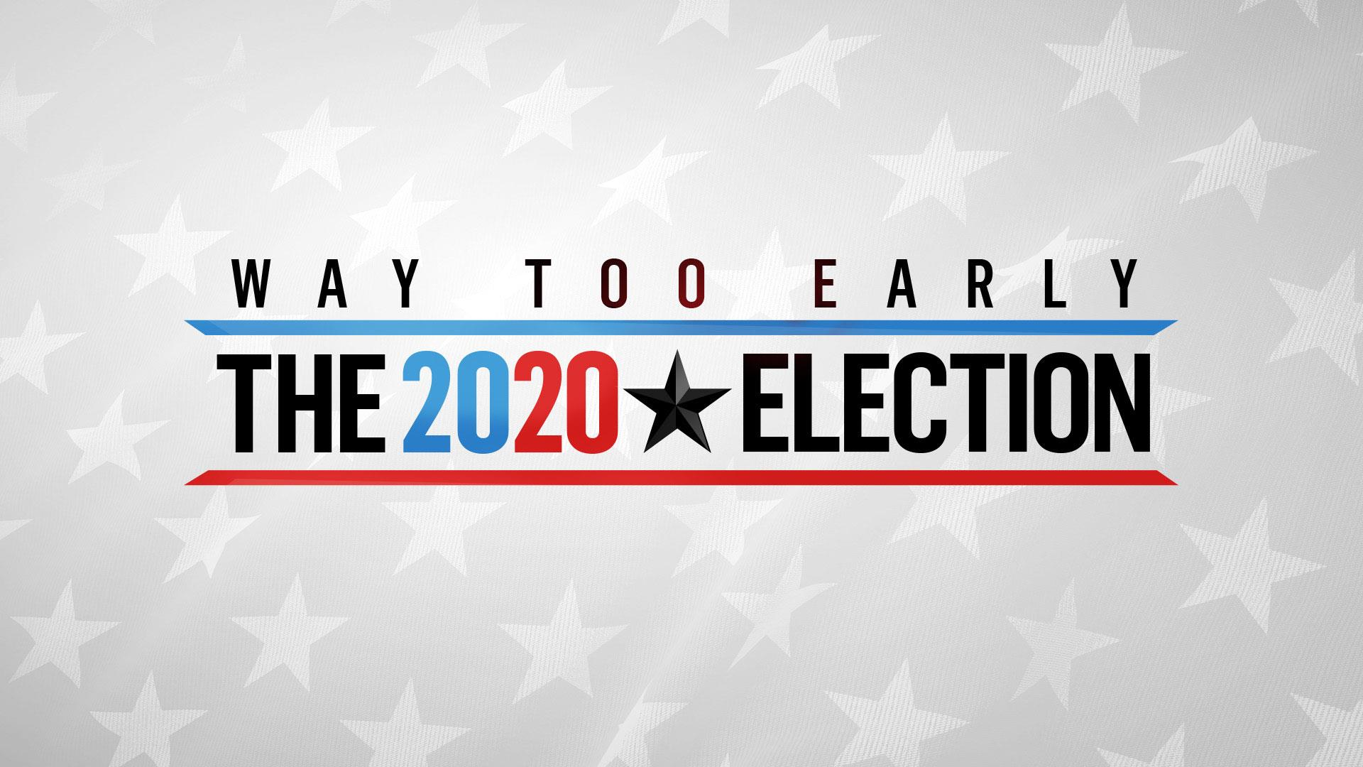 Watch Live: Way Too Early: The 2020 Election