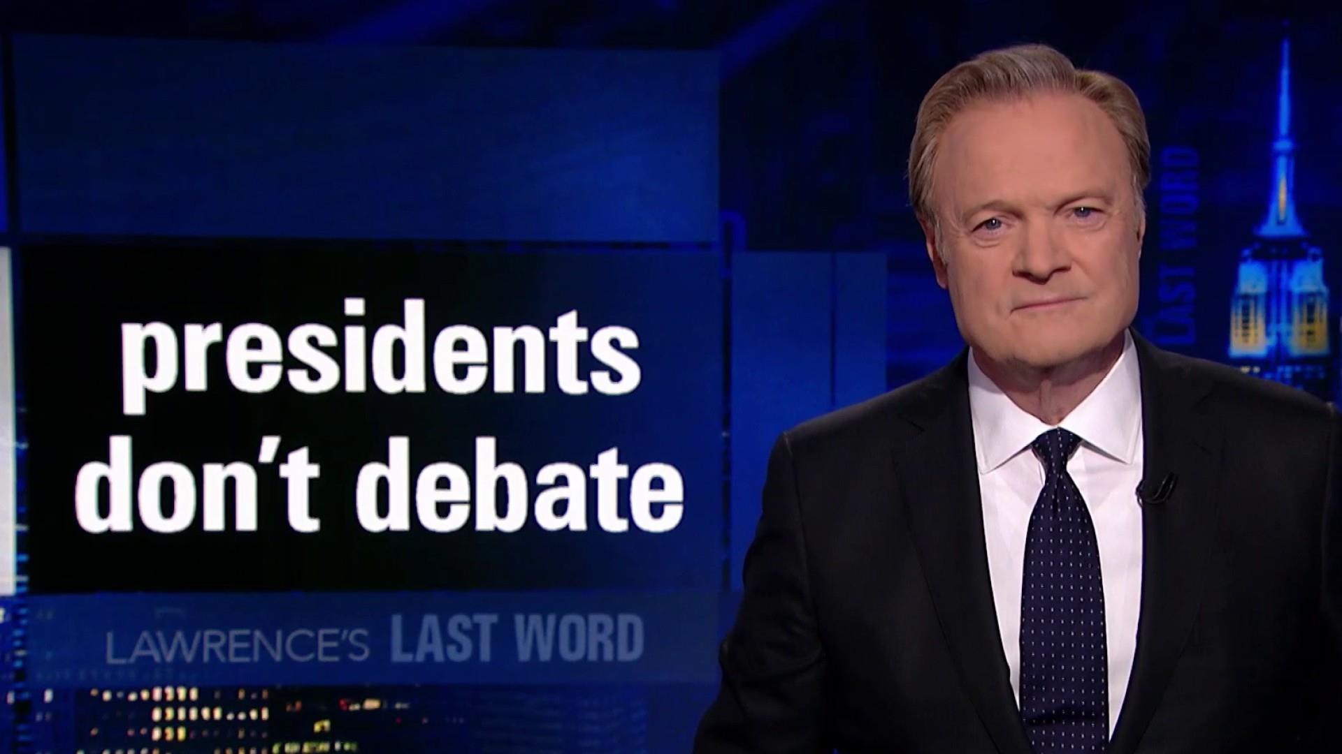 Lawrence's Last Word: presidents don't debate