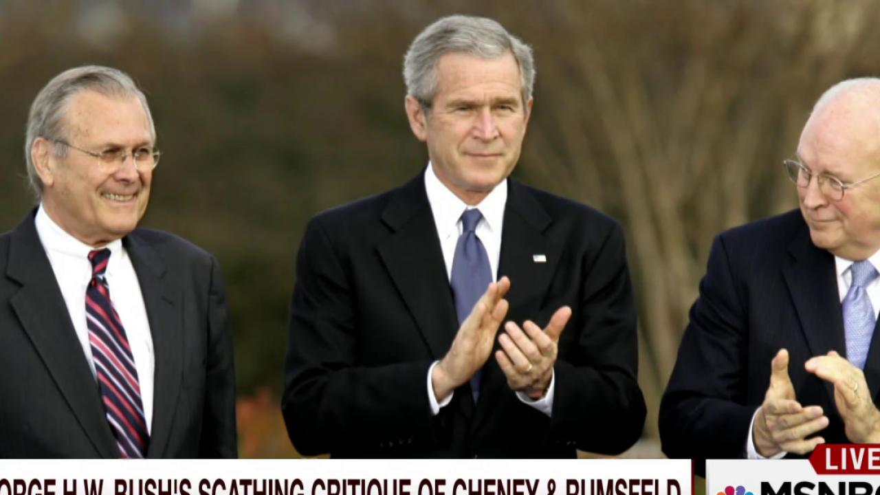 Bush, 41, tears into Cheney and Rumsfeld