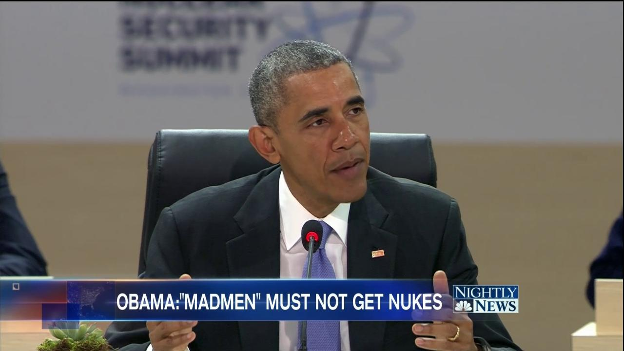 Obama: Deadly Consequences If 'Madmen' Terrorists Get Nuclear Material