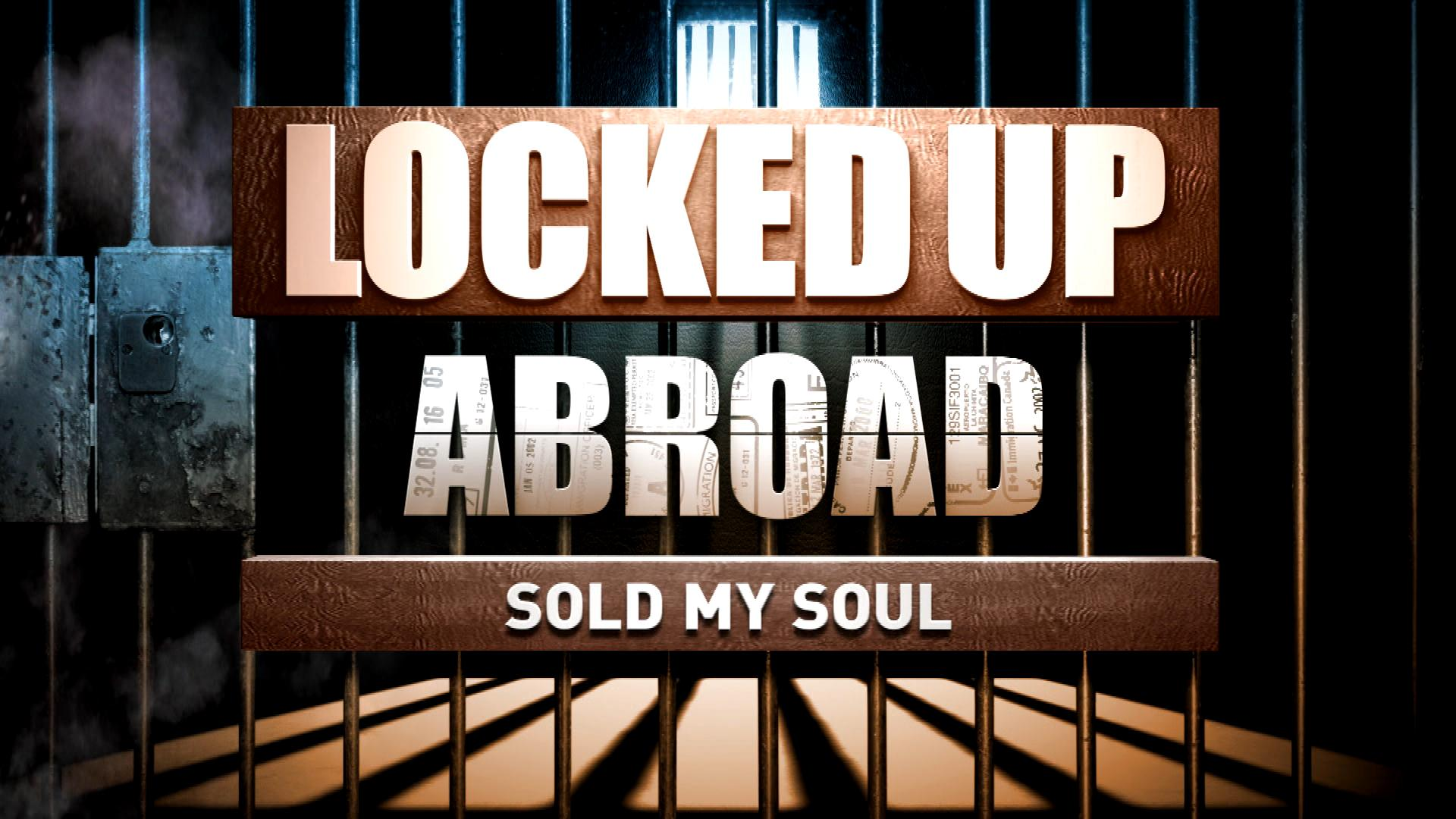 Locked Up Abroad: Sold My Soul