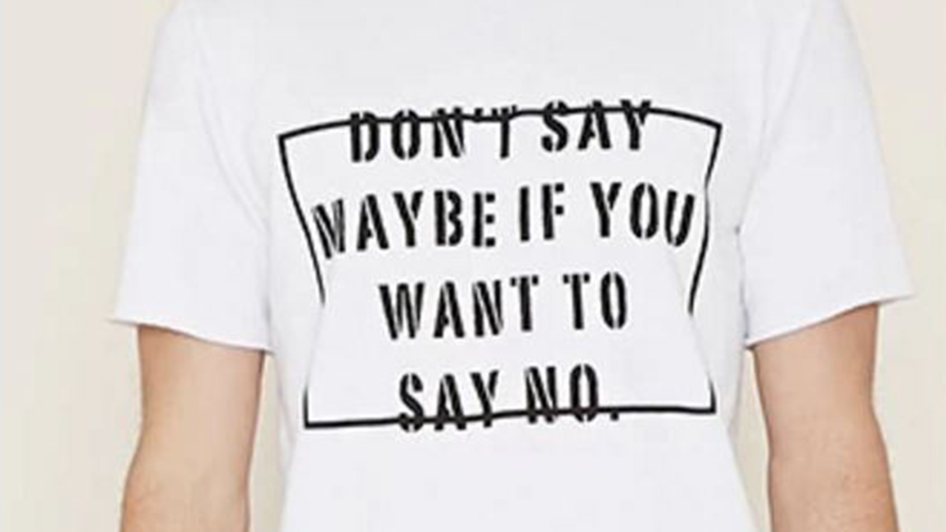 Forever 21 Apologizes For Dont Say Maybe T Shirt Slogan After Backlash