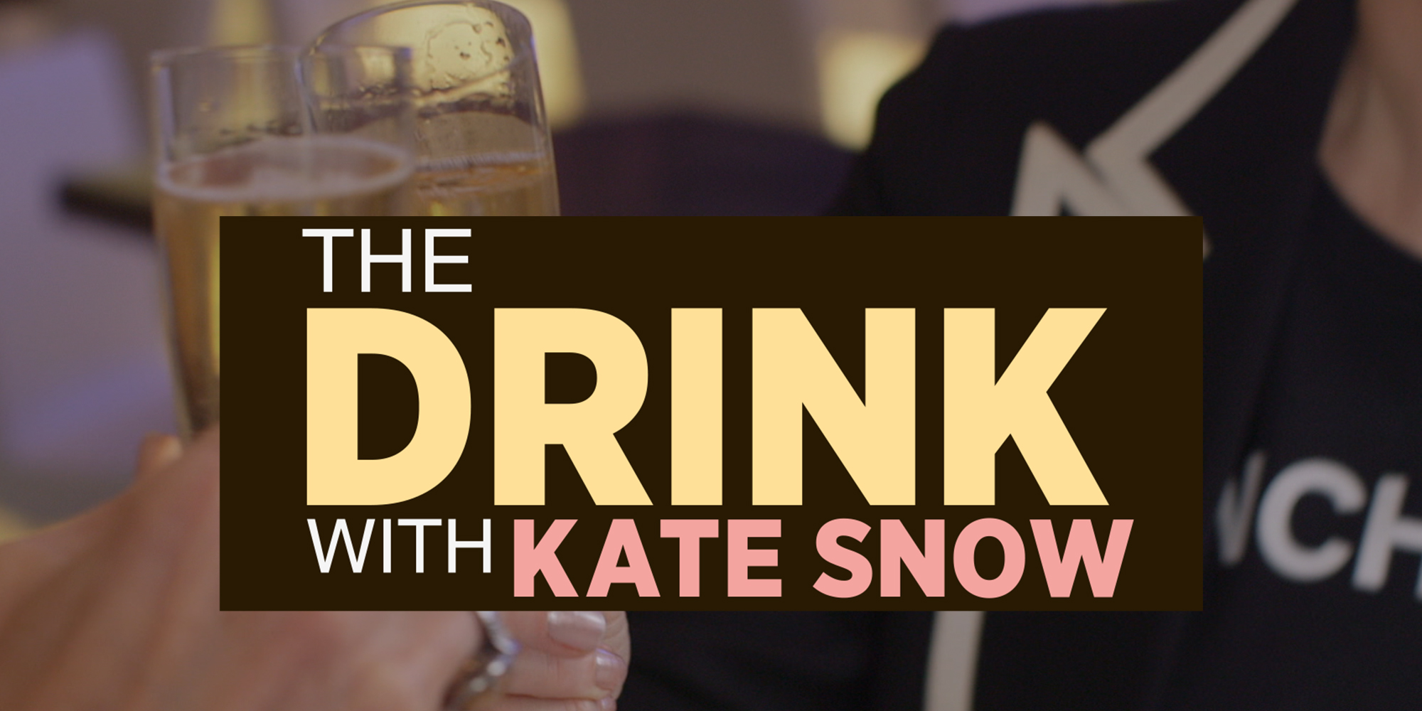 The Drink with Kate Snow