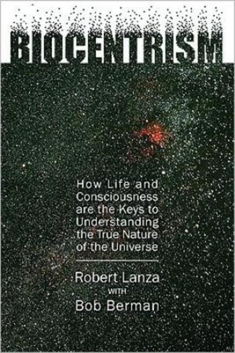 """""""Biocentrism,"""" by Robert Lanza with Bob Berman, lays out the concept that life and consciousness make the cosmos what it is."""