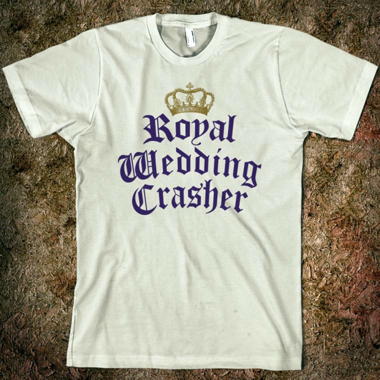 """Not invited to the royal wedding? These amusing graphic tees read """"royal wedding crasher"""". $25.99"""