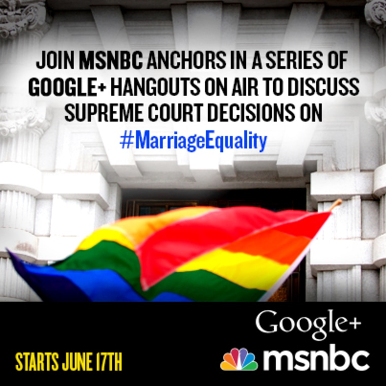 Join us for a series of Google+ Hangouts On Air surrounding the Supreme Court's rulings on DOMA and Prop 8.