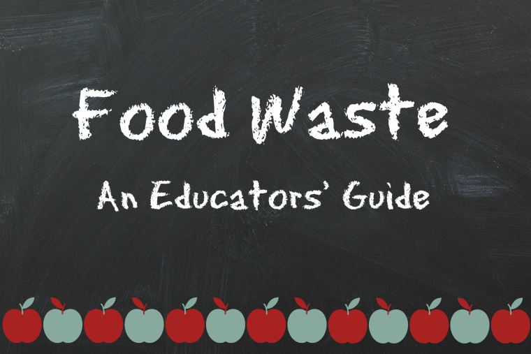 Food waste - an educator's guide