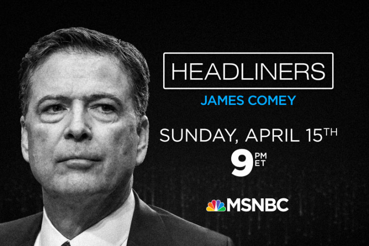"""""""HEADLINERS: James Comey"""" airs Sunday, April 15 on MSNBC"""