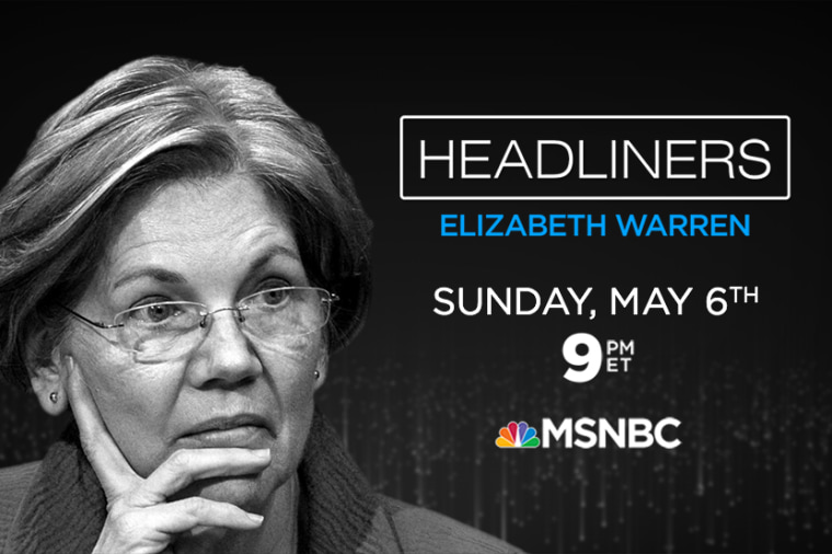 'HEADLINERS: Elizabeth Warren' airs Sunday, May 6 on MSNBC