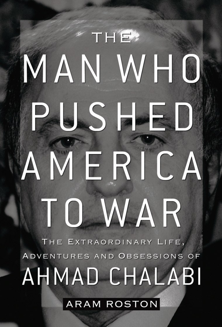 """Image: the cover of """"The Man Who Pushed America To War-The Extraordinary Life,Adventures and Obsessions of Ahmad Chalabi"""""""