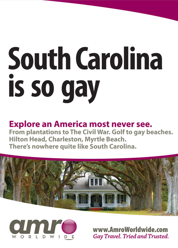 The South Carolina Department of Parks, Recreation and Tourism originally joined the campaign, which was to include posters overseas saying 'South Carolina is so gay' and encouraging gay travelers to visit the state's historic sites and beaches. But the state agency dropped out in July.