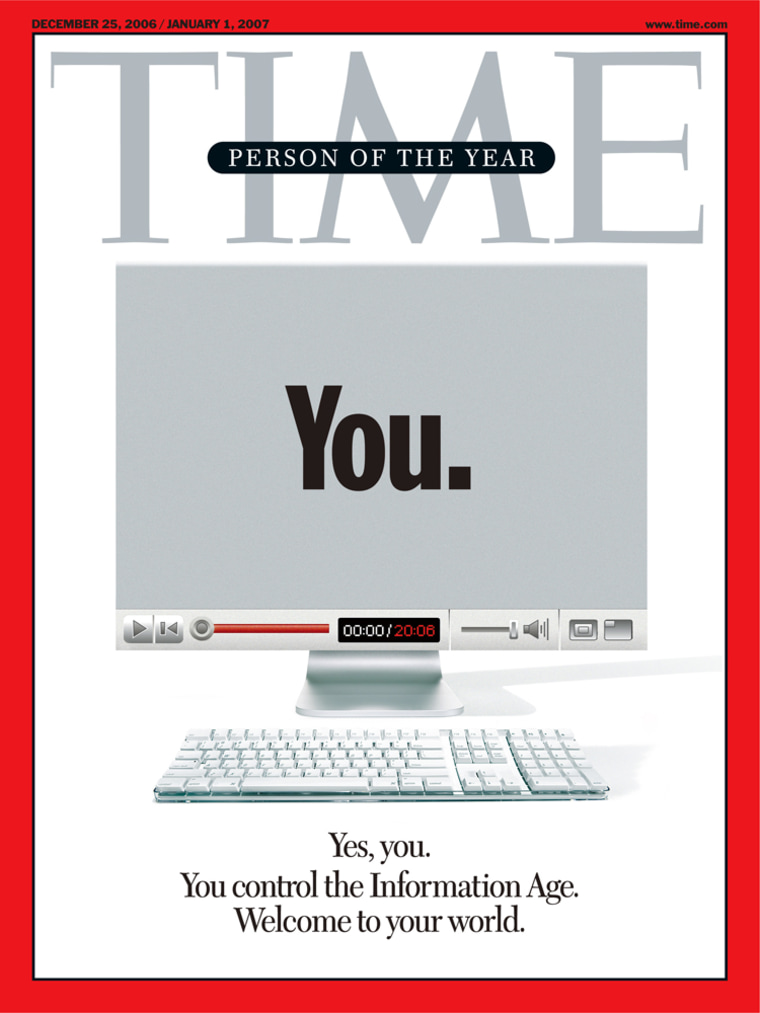 The cover of Time Magazine's Dec. 25 issue proclaims that you — users who are transforming the Internet — are the person of the year for 2006.