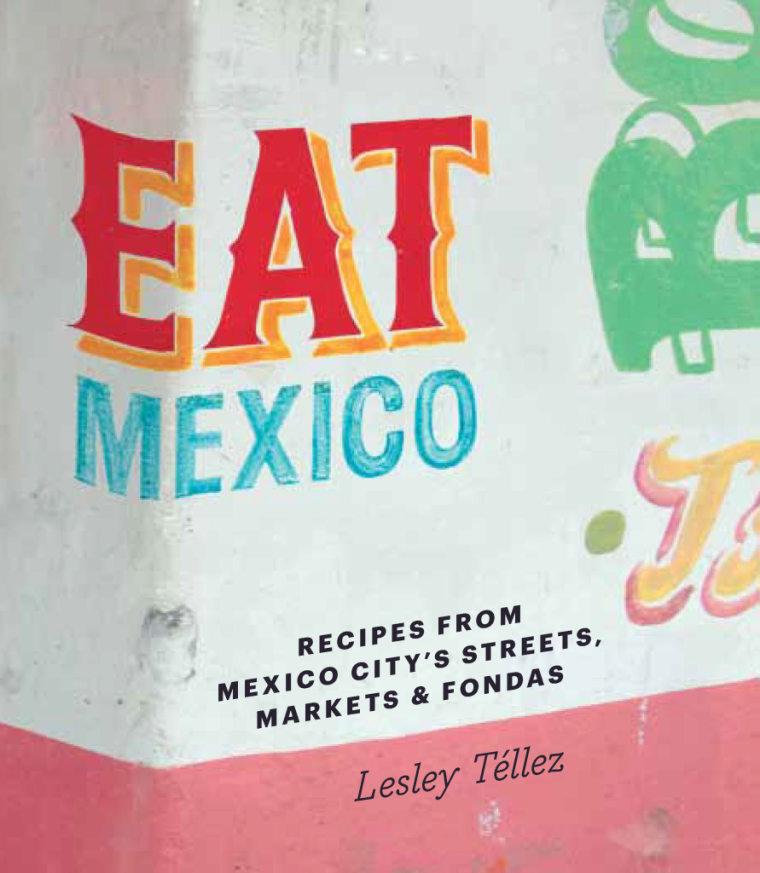 'Eat Mexico: Recipes from Mexico City's Streets, Markets & Fondas' is available at Amazon.com.