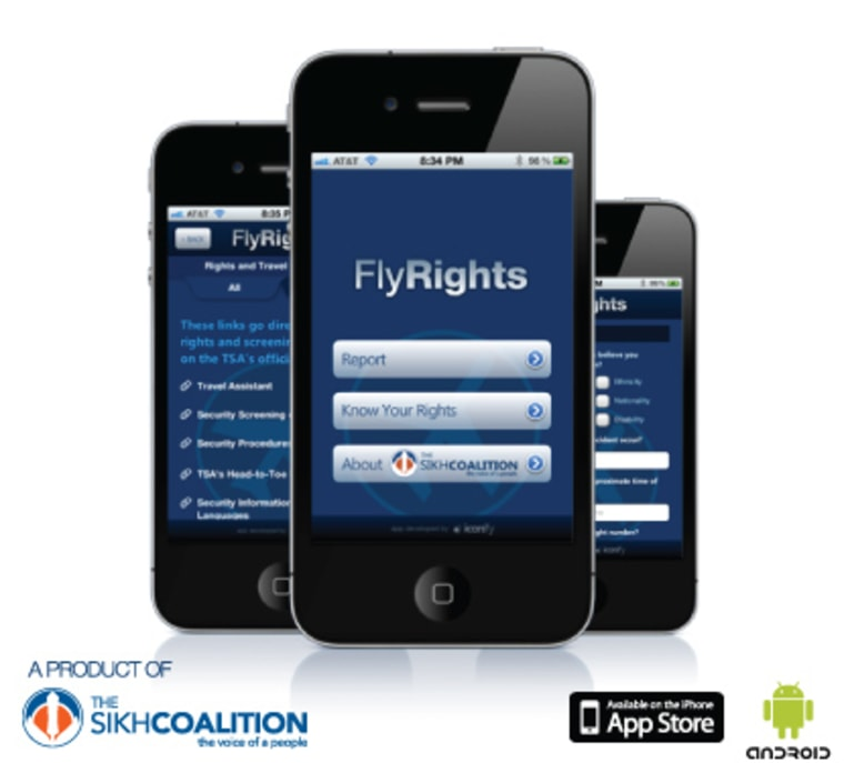 The FlyRights mobile app was developed by The Sikh Coalition. The app allows air travelers to easily and quickly report incidents of discrimination directly to TSA and DHS and their elected representatives in Congress.