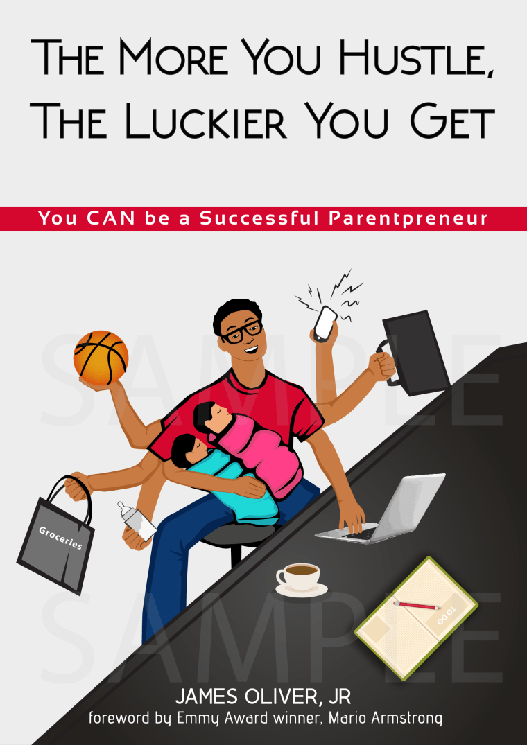 """Book cover James Oliver Jr.'s book, """"The More You Hustle, the Luckier You Get: You Can Be a Successful Parentpreneur."""""""