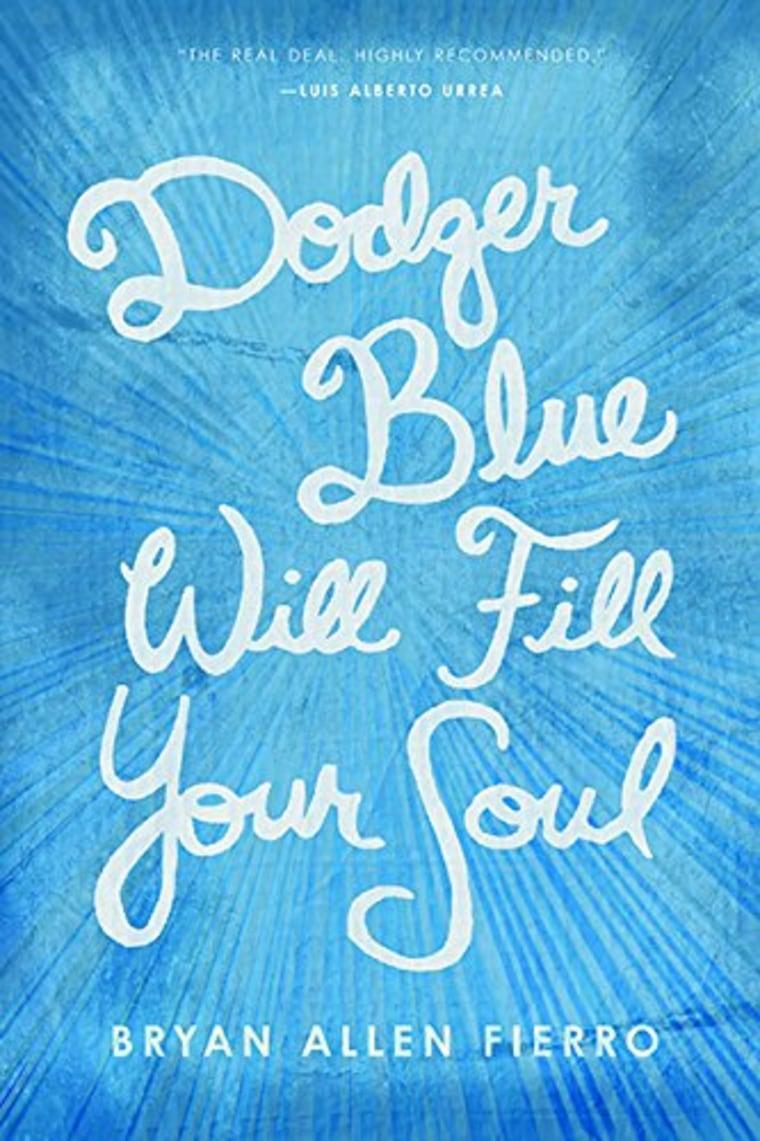Bryan Allen Fierro, Dodger Blue Will Fill Your Soul, University of Arizona Press.