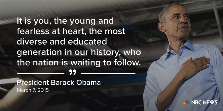"""""""It is you, the young and fearless at heart, the most diverse and educated generation in our history, who the nation is waiting to follow."""" (March 7, 2015)"""