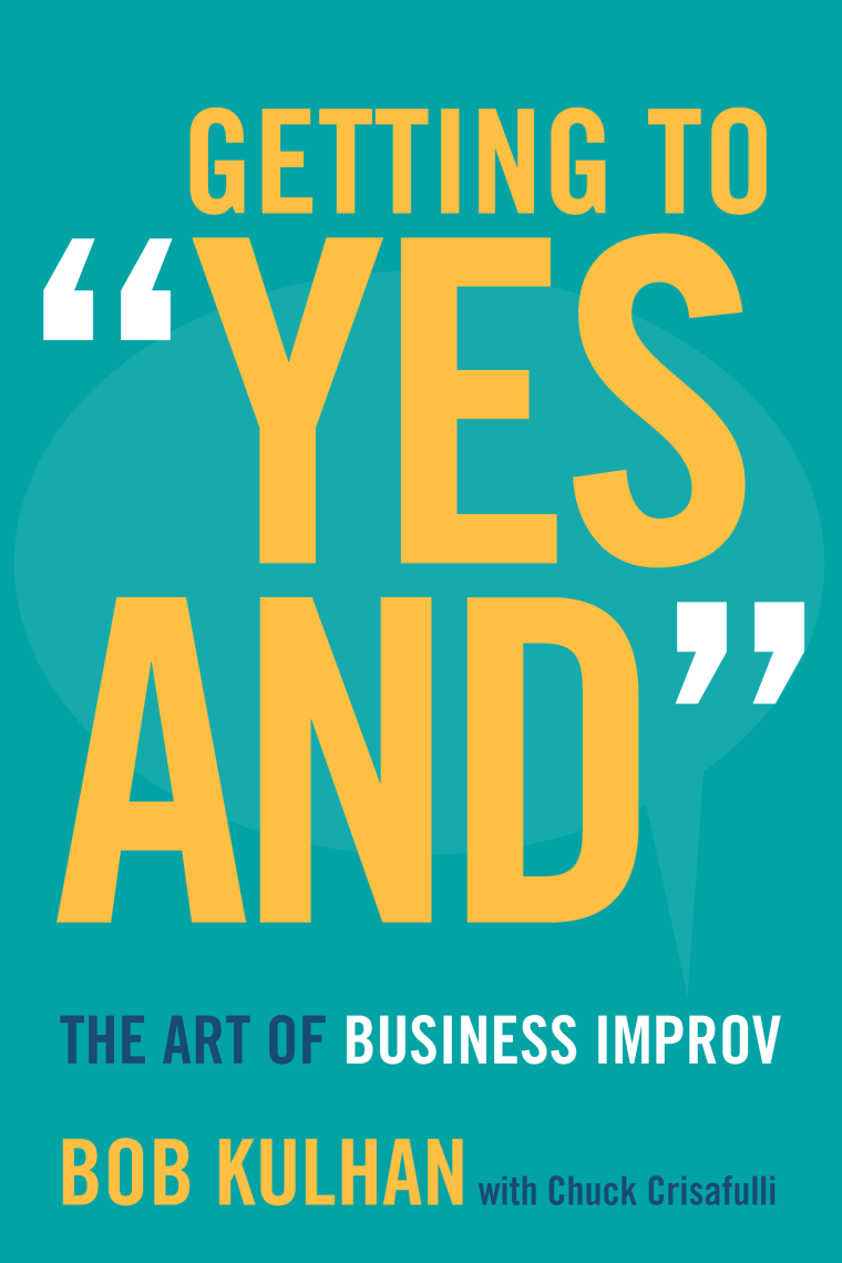 """Image: Getting to """"Yes And"""": The Art of Business Improv by Bob Kulhan"""
