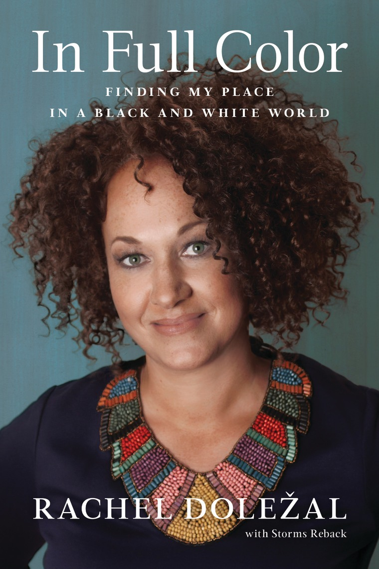 """""""In Full Color: Finding My Place in a Black and White World"""" by Rachel Dolezal"""