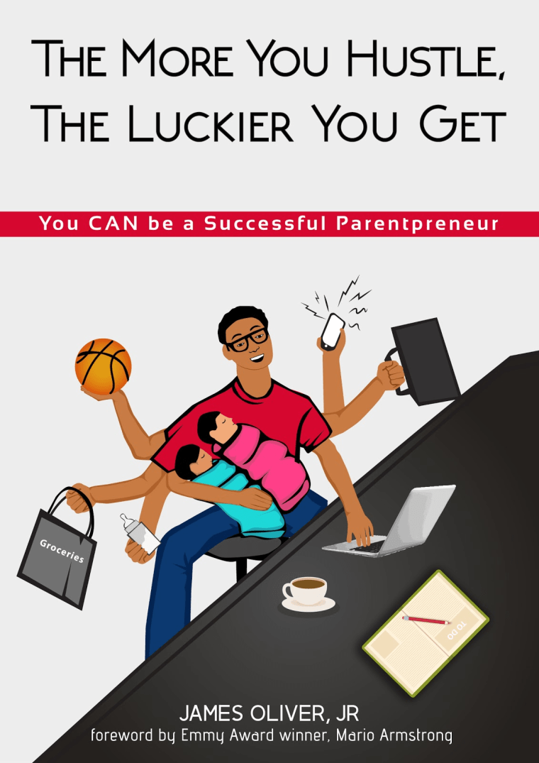 "Cover of ""The More You Hustle, The Luckier You Get: You CAN Be a Successful Parentpreneur"" by James Oliver, Jr."