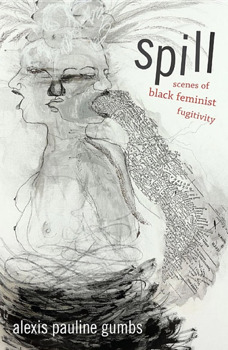 "Image: ""Spill: Scenes of Black Feminist Fugitivity"" by Alexis Pauline Gumbs"