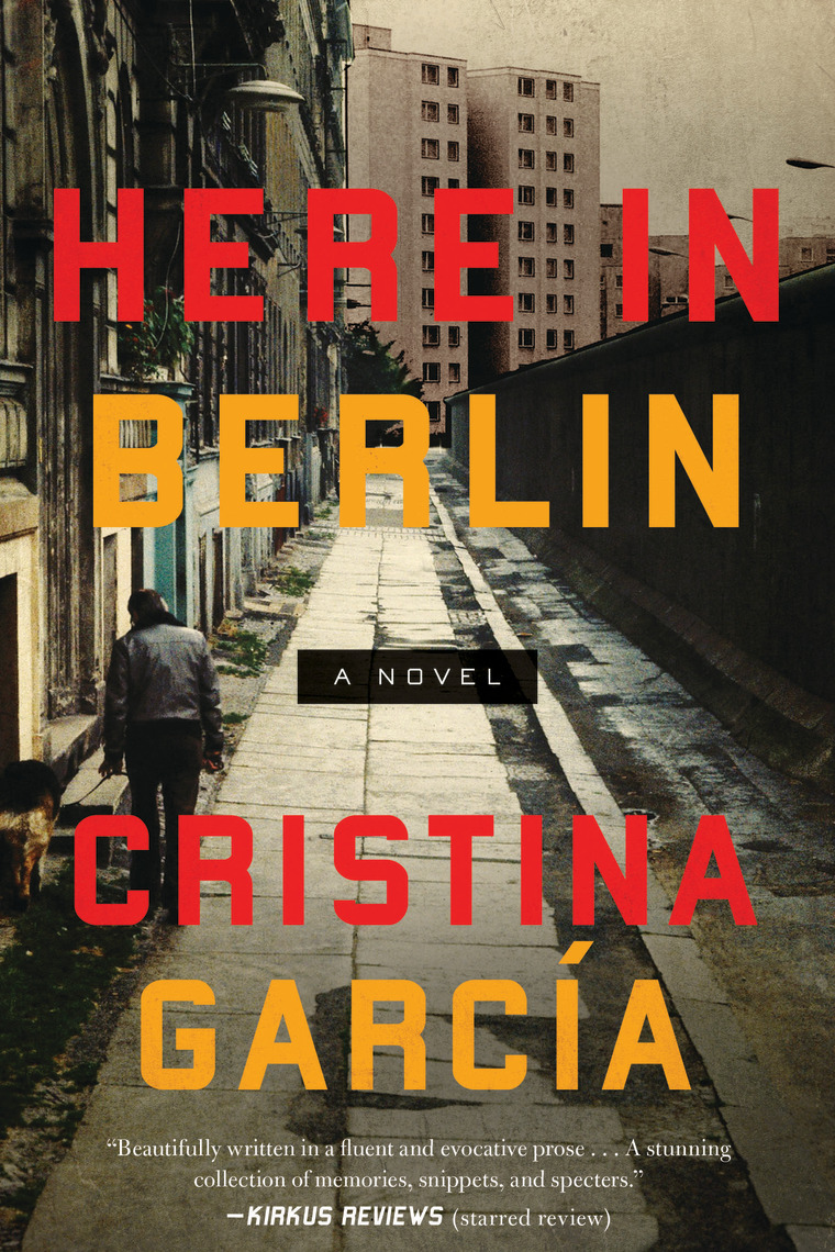 "Cristina García's seventh novel ""Here in Berlin"" (Counterpoint Press)"