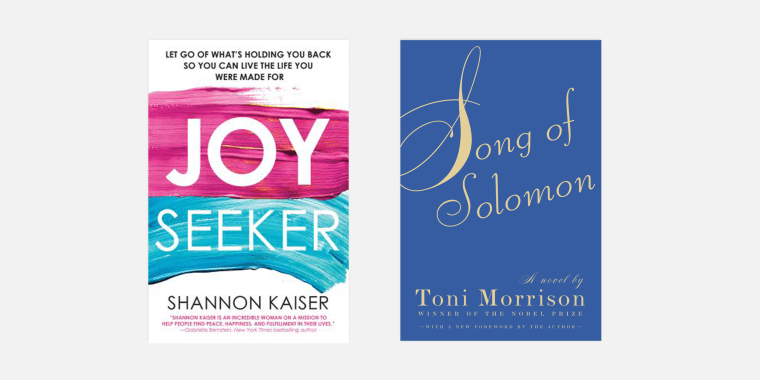 ""\""""Joy Seeker: Let Go of What's Holding You Back So You Can Live the Life You Were Made For"""" by Shannon Kaiser and """"Song of Solomon"""" by Toni Morrison.""760|380|?|en|2|0800366e63362d0fb2b29fdb591e2fdc|False|UNLIKELY|0.33693233132362366