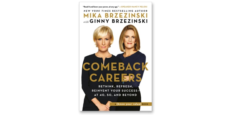 "Mika Brzezinki and Ginny Brzezinski's new book ""Comeback Careers: Rethink, Refresh, Reinvent Your Success--At 40, 50, and Beyond"" came out on Jan. 14."