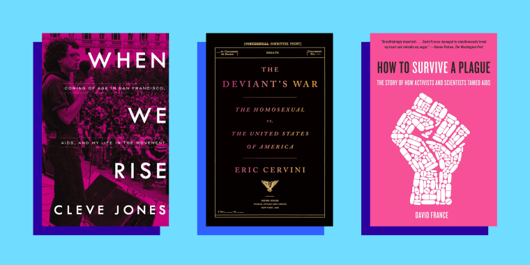 """""""When We Rise: My Life in the Movement"""" by Cleve Jones; """"The Deviant's War: The Homosexual vs. the United States of America"""" by Eric Cervini; """"How to Survive a Plague: The Story of How Activists and Scientists Tamed AIDS"""" by David France"""