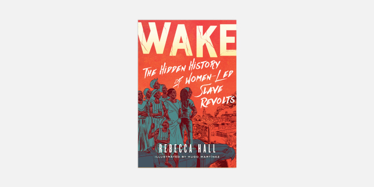 "Image: Rebecca Hall's debut graphic novel, ""Wake: The Hidden History of Women-Led Slave Revolts,"" illustrated by Hugo Martínez."