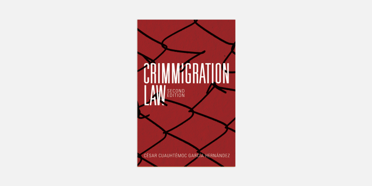 """In """"Crimmigration Law,"""" César Cuauhtémoc García Hernández, a professor of law at the Ohio State University, argues that immigration law and criminal law have merged, often to the detriment of the rights of migrants."""