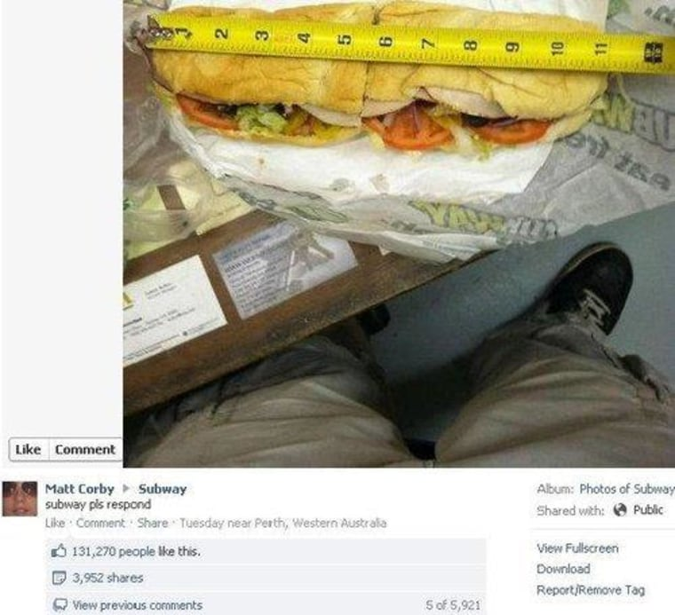 "Matt Corby uploaded a photo to Facebook of a Subway sandwich advertised as a ""Footlong,"" next to a measuring tape showing it as 11 inches long. The caption read, ""subway pls respond,"" and, after the image went viral, Subway did."