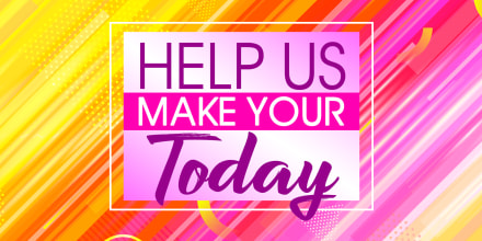 Help Us Make Your Today