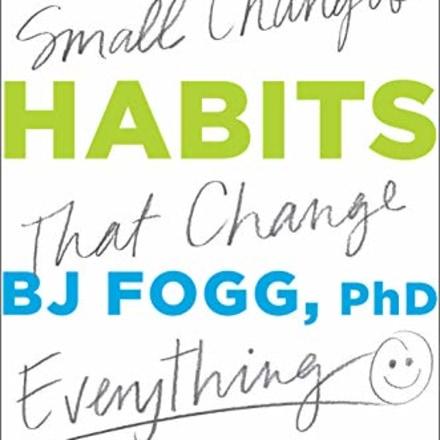 """Tiny Habits,"" by BJ Fogg Ph.D"
