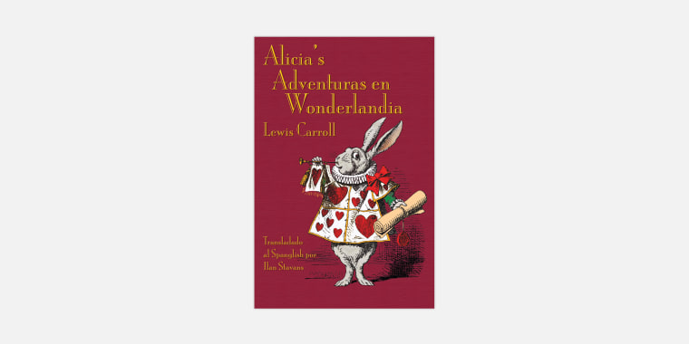 "Author Ilan Stavans rewrote and published ""Alice in Wonderland"" in Spanglish (translated as ""Alicia's Adventuras en Wonderlandia"")."