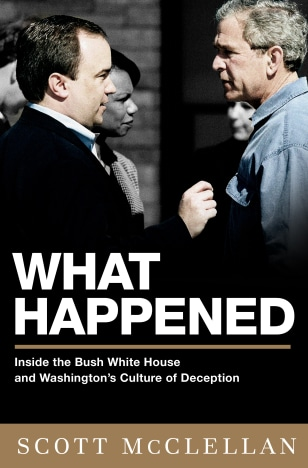 事情真相:透析布希白宮與華盛頓的欺騙文化 What Happened: Inside the Bush White House and Washington's Culture of Deception