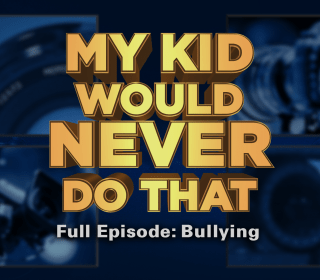 My Kid Would Never Do That: Bullying