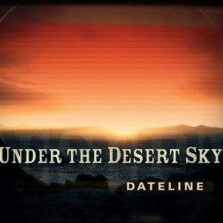 DATELINE FRIDAY PREVIEW: Under the Desert Sky