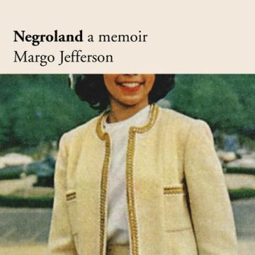 NEGROLAND: A MEMOIR, BY MARGO JEFFERSON