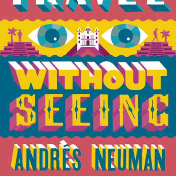 """How to Travel Without Seeing"" by Andres Neuman"