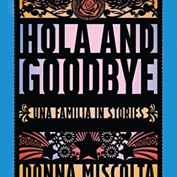 Donna Miscolta, Hola and Goodbye: Una Familia in Stories, Carolina Wren Press.