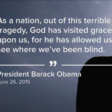 """""""As a nation, out of this terrible tragedy, God has visited grace upon us, for he has allowed us to see where we've been blind."""" (June 26, 2015)"""
