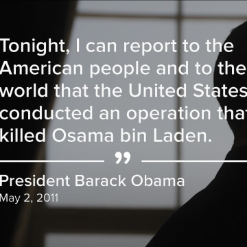 """""""Tonight, I can report to the American people and to the world that the United States has conducted an operation that killed Osama bin Laden."""" (May 2, 2011)"""