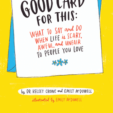 Image: There Is No Good Card for This: What To Say and Do When Life Is Scary, Awful, and Unfair to People You Love.