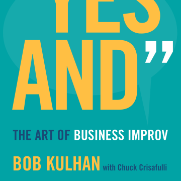 "Image: Getting to ""Yes And"": The Art of Business Improv by Bob Kulhan"
