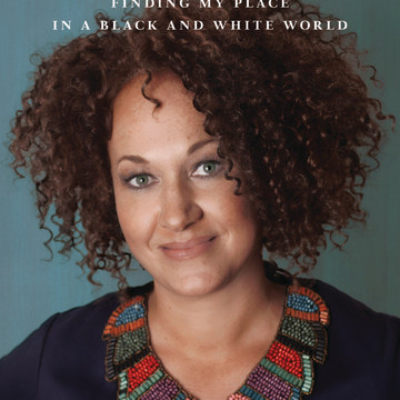 """In Full Color: Finding My Place in a Black and White World"" by Rachel Dolezal"