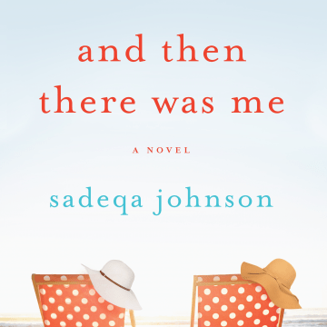 Image: And Then There Was Me: A Novel of Friendship, Secrets and Lies by award-winning author Sadeqa Johnson published April 11, 2017.