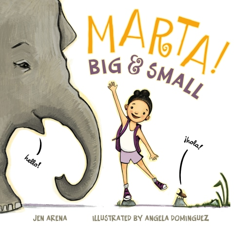 Marta! Big & Small by Jen Arena, illustrated by Angela Dominguez